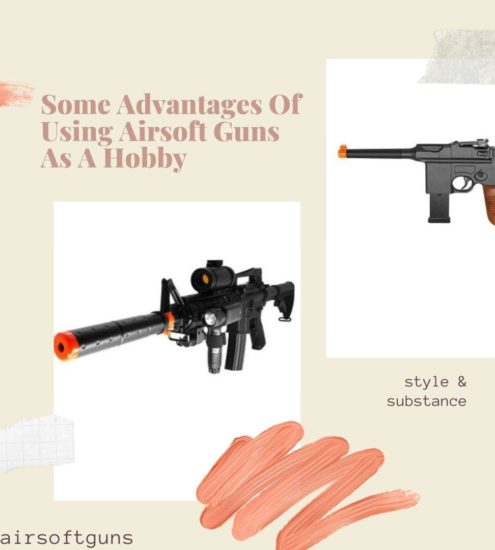 Some Advantages Of Using Airsoft Guns As A Hobby